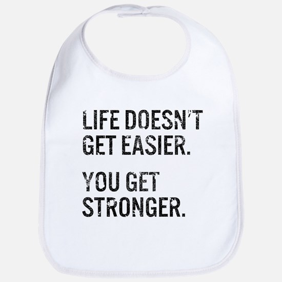 Life Doesn't Get Easier. You Get Stronger. Bib