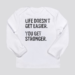 Life Doesn't Get Easier. You G Long Sleeve T-Shirt