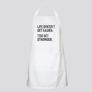 Life Doesn't Get Easier. You Get Stronger. Apron