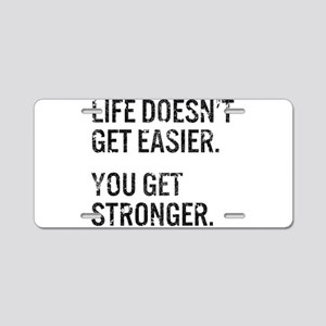 Life Doesn't Get Easier. Yo Aluminum License Plate