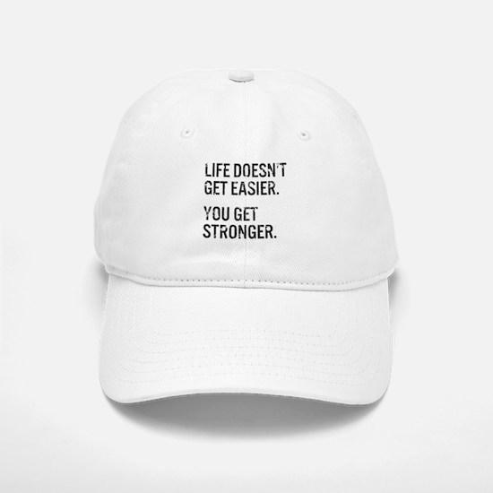 Life Doesn't Get Easier. You Get Stronger. Baseball Baseball Cap