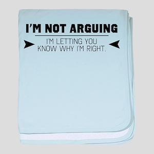 I'm Not Arguing baby blanket