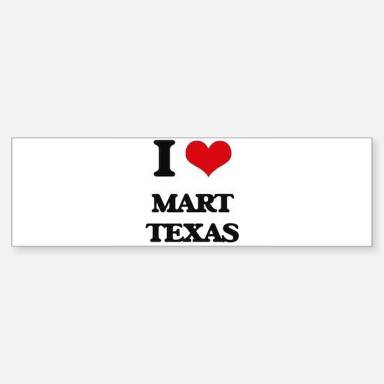 I love Mart Texas Bumper Bumper Bumper Sticker