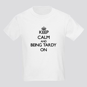 Keep Calm and Being Tardy ON T-Shirt
