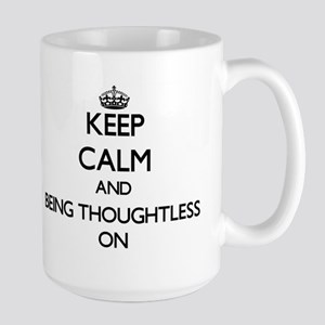 Keep Calm and Being Thoughtless ON Mugs