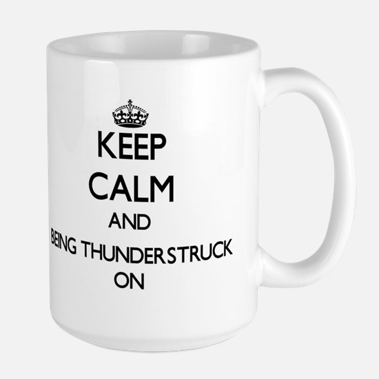 Keep Calm and Being Thunderstruck ON Mugs