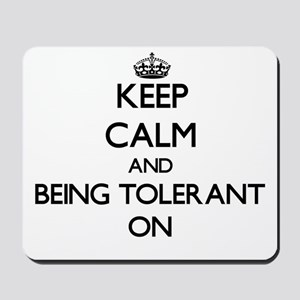 Keep Calm and Being Tolerant ON Mousepad