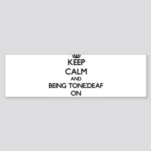 Keep Calm and Being Tone-Deaf ON Bumper Sticker