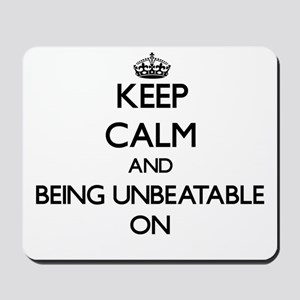 Keep Calm and Being Unbeatable ON Mousepad