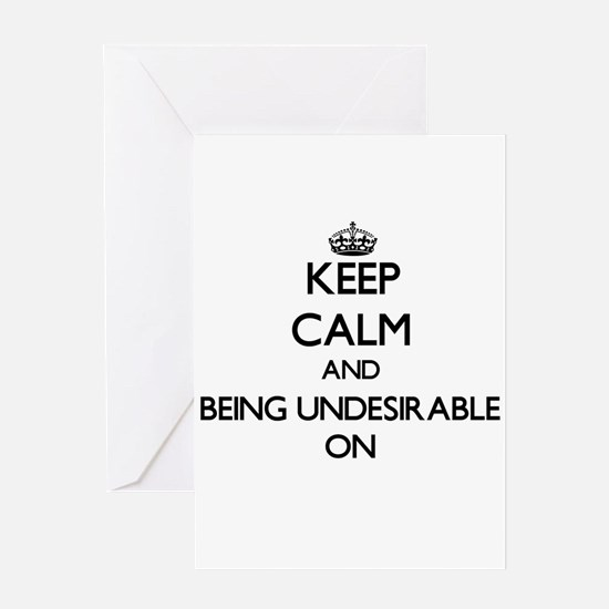 Keep Calm and Being Undesirable ON Greeting Cards