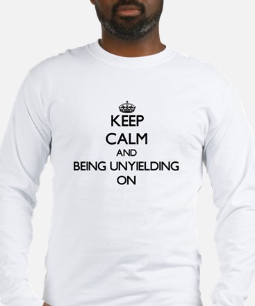 Keep Calm and Being Unyielding Long Sleeve T-Shirt