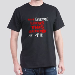 Not Every one Looks This Good At 41 B Dark T-Shirt