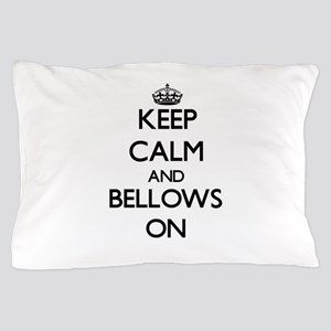 Keep Calm and Bellows ON Pillow Case