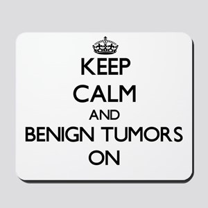 Keep Calm and Benign Tumors ON Mousepad