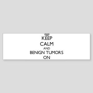 Keep Calm and Benign Tumors ON Bumper Sticker