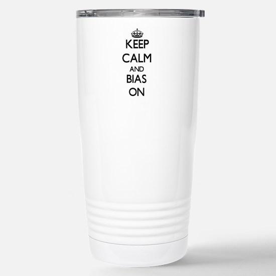 Keep Calm and Bias ON Stainless Steel Travel Mug