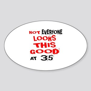 Not Every one Looks This Good At 35 Sticker (Oval)