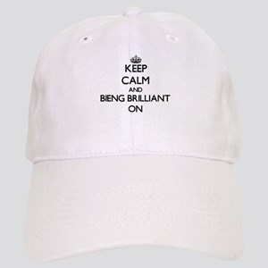 Keep Calm and Bieng Brilliant ON Cap