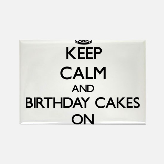Keep Calm and Birthday Cakes ON Magnets