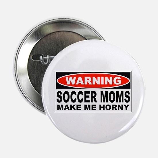 Warning Soccer Moms Make Me Horny Button