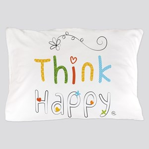 Think Happy Pillow Case