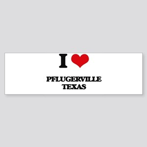 I love Pflugerville Texas Bumper Sticker