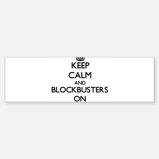 Keep Calm and Blockbusters ON Bumper Bumper Bumper Sticker