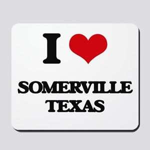 I love Somerville Texas Mousepad