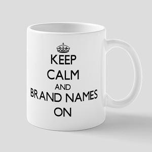 Keep Calm and Brand Names ON Mug
