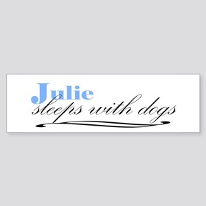 Julie Sleeps With Dogs Bumper Sticker