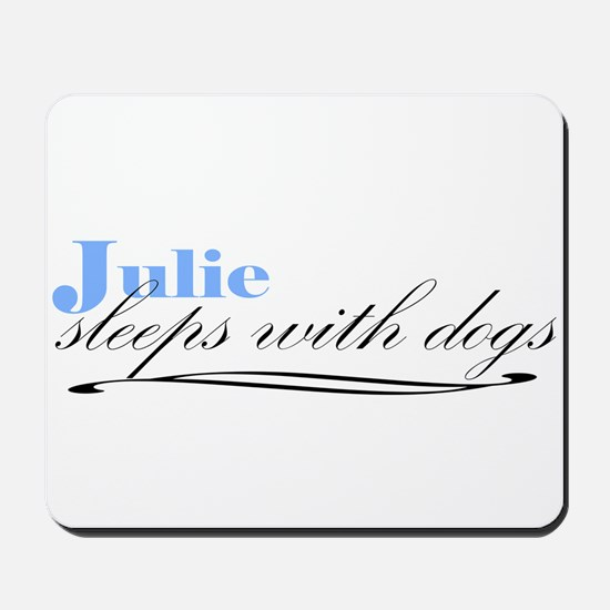 Julie Sleeps With Dogs Mousepad