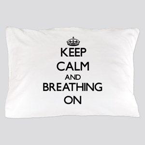 Keep Calm and Breathing ON Pillow Case