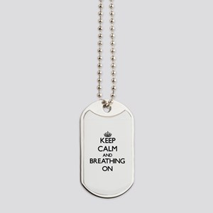 Keep Calm and Breathing ON Dog Tags