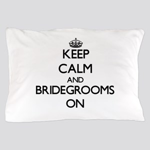 Keep Calm and Bridegrooms ON Pillow Case