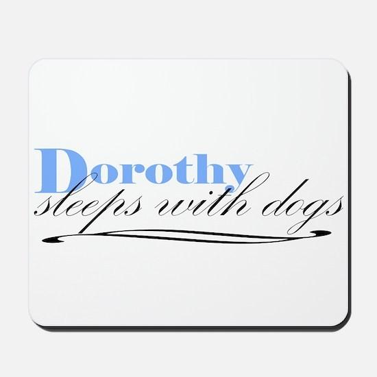 Dorothy Sleeps With Dogs Mousepad
