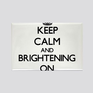 Keep Calm and Brightening ON Magnets