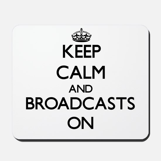 Keep Calm and Broadcasts ON Mousepad