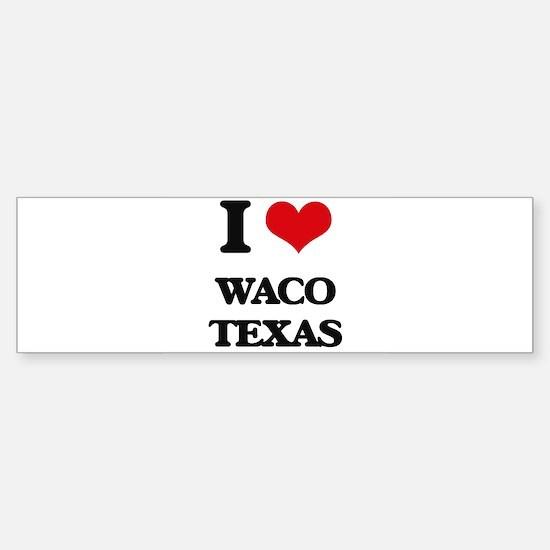 I love Waco Texas Bumper Bumper Bumper Sticker