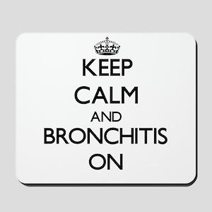 Keep Calm and Bronchitis ON Mousepad
