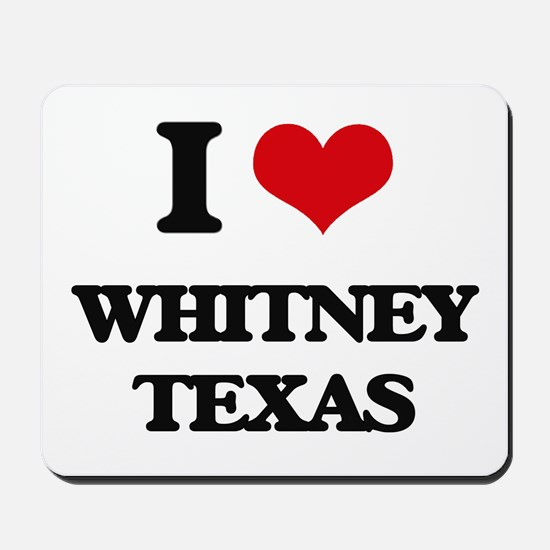 I love Whitney Texas Mousepad