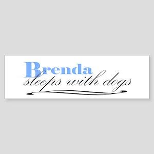 Brenda Sleeps With Dogs Bumper Sticker