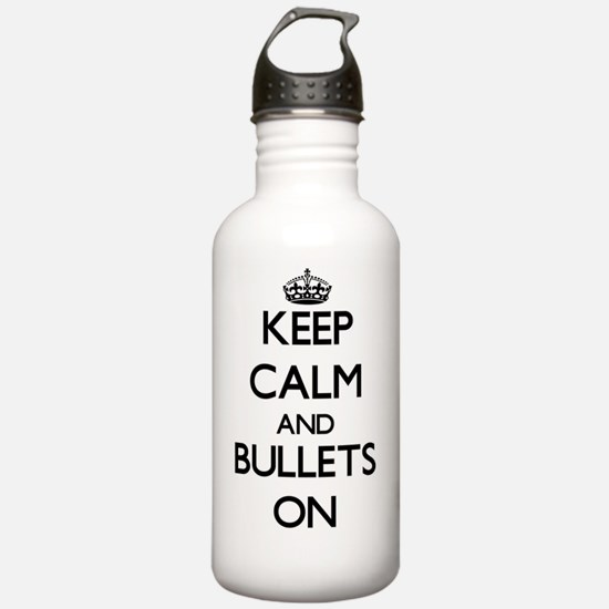 Keep Calm and Bullets Water Bottle
