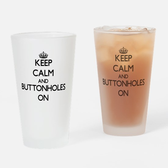 Keep Calm and Buttonholes ON Drinking Glass