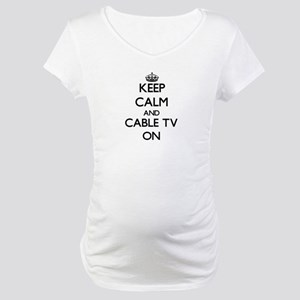 Keep Calm and Cable TV ON Maternity T-Shirt
