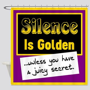 Silence Is Golden Shower Curtain