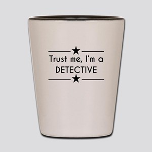 Trust Me Im A Detective Shot Glass
