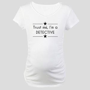 Trust Me Im A Detective Maternity T-Shirt