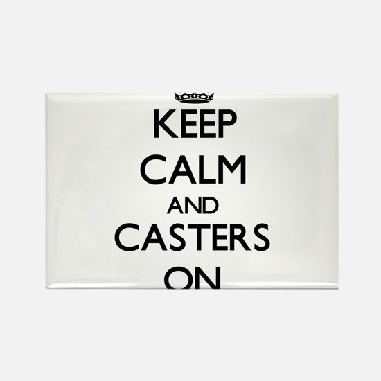 Keep Calm and Casters ON Magnets