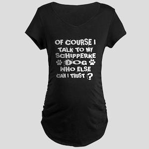 Of Course I Talk To My Schi Maternity Dark T-Shirt