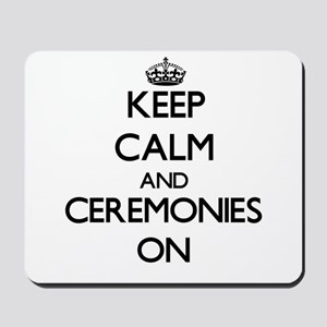 Keep Calm and Ceremonies ON Mousepad